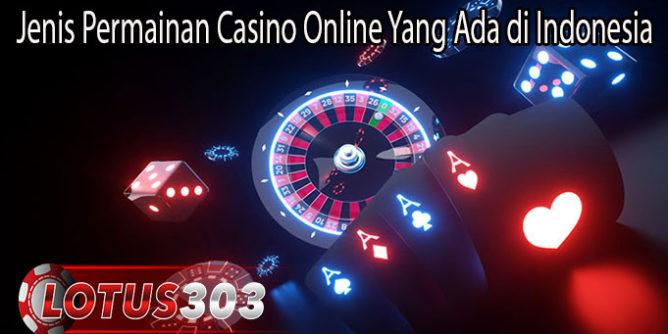 Jenis Permainan Casino Online Yang Ada di Indonesia