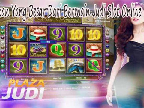 Manfaatkan Yang Besar Dari Bermain Judi Slot Online Indonesia
