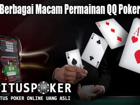 Kenali Berbagai Macam Permainan QQ Poker Online