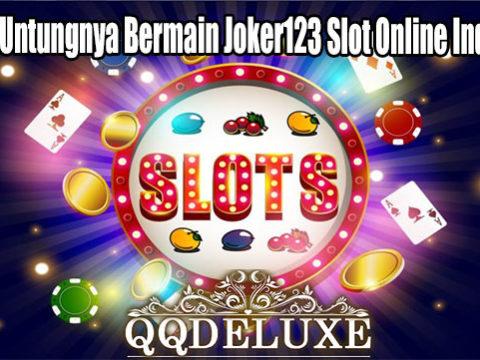 Pahami Untungnya Bermain Joker123 Slot Online Indonesia